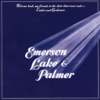 Welcome Back My Friends to the Show That Never Ends: Ladies & Gentlemen, Emerson Lake & Palmer by Emerson, Lake & Palmer