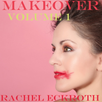 Makeover Volume 1 by Rachel Eckroth