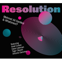 2016 top 50 most recommended CD reviews: Resolution by Mehmet Ali Sanlikol & Whatsnext?