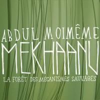 La Mekhaanu / La Forêt des Mécanismes Sauvages by Abdul Moimême
