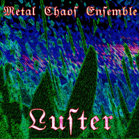 Metal Chaos Ensemble - Luster