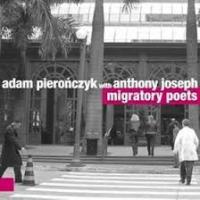 Album Migratory Poets feat. Anthony Joseph by Adam Pieronczyk