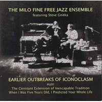 The Milo Fine Free Jazz Ensemble featuring Steve Gnitka: Earlier Outbreaks of Iconoclasm
