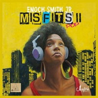 Album Misfits II: Pop by Enoch Smith Jr.