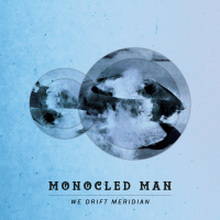 Monocled Man: We Drift Meridian