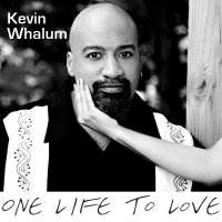 Album Kevin Whalum - ONE LIFE TO LOVE by Kevin Whalum