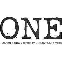 Jason Rigby: One: Detroit-Cleveland Trio