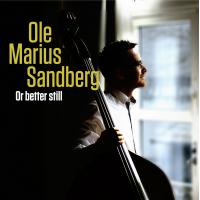 Album Or Better Still by Ole Marius Sandberg
