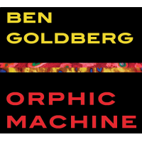 Ben Goldberg: Orphic Machine