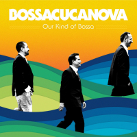 BossaCucaNova: Our Kind of Bossa