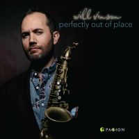 "Saxophonist/Composer Will Vinson To Release ""Perfectly Out Of Place"""