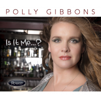 "UK's Jazz FM Vocalist Of The Year Nominee Jazz/Blues Singer/Songwriter Polly Gibbons Poised To Take U.S. By Storm With Release Of ""Is It Me…?"" On Resonance Records"