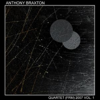 Anthony Braxton: Quartet (FRM) 2007 Vol. 1