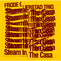Frode Gjerstad Trio: Steam In The Casa