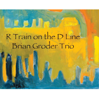 Brian Groder Trio: R Train On The D Line
