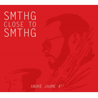 Album Smthg Close to Smthg by Andre Jaume