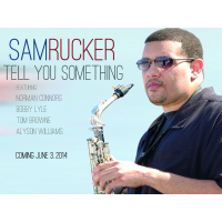 Saxophonist Sam Rucker's Messages Being True And Getting Through