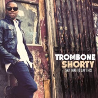 Album Trombone Shorty: Say That to Say This by Trombone Shorty