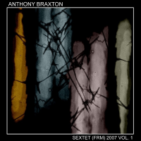 Anthony Braxton: Sextet (FRM) 2007 Vol. 1