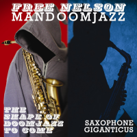 Free Nelson Mandoomjazz: The Shape of Doomjazz to Come / Saxophone Giganticus