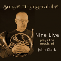 Nine Live Plays the Music of John Clark: Sonus Inenarrabilis