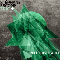 Stéphane Escoms Trio+: Meeting Point