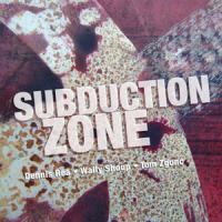 Album Dennis Rea / Wally Shoup / Tom Zgonc: Subduction Zone by Dennis Rea