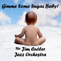 Gimme Some Sugar, Baby! by Jim Cutler Jazz Orchestra