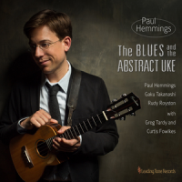 "Paul Hemmings, Jazz Ukulele Provocateur, Releases ""The Blues And The Abstract Uke"" Out October 9th, 2015"