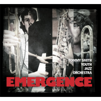 Tommy Smith Youth Jazz Orchestra: Emergence by Tommy Smith