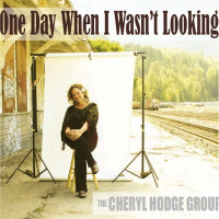 One Day When I Wasn't Looking by Cheryl Hodge