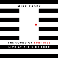 "Rising Saxophonist Mike Casey Releases Debut Album  ""The Sound Of Surprise: Live At The Side Door"""