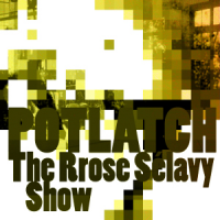 The Rose Selavy Show / Potlatch by Abdul Moimême