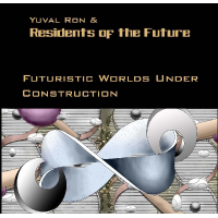 Futuristic Worlds Under Construction (EP) by Yuval Ron