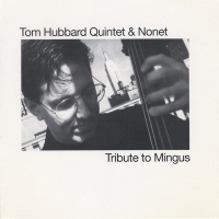 Tribute to Mingus - Tom Hubbard Quintet & Nonet