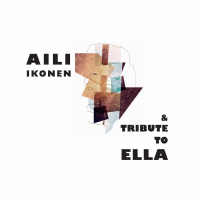 Album Aili Ikonen & Tribute to Ella by Aili Ikonen & Tribute to Ella
