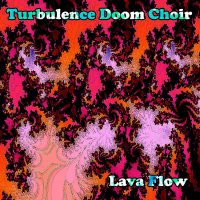 Turbulence Doom Choir - Lava Flow