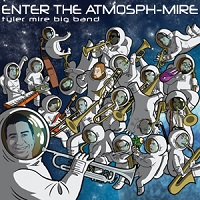 Tyler Mire Big Band: Enter the Atmosph-Mire