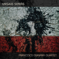 """New Release """"Unsaid Songs"""" By Francesco Guaiana Quartet"""
