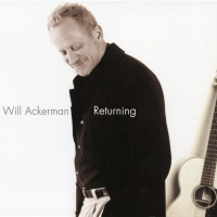"New Age Legend Will Ackerman's ""Returning: Pieces For Guitar 1970-2004"" To Be Released For The First Time On 180g Vinyl"