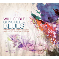 "Bassist Will Goble Releases ""Consider The Blues"" On OA2 Records On May 20th"
