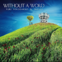 Yuri Volodarsky & Friends. Without A Word