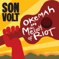 Okemah And The Melody Of Riot - Deluxe Edition by Son Volt