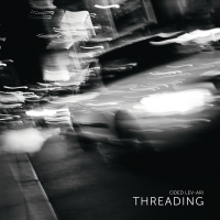 Composer-Arranger Oded Lev-Ari - Producer Of Anat Cohen, Marty Ehrlich, Duchess And More - Makes Leader Debut With Inspired Chamber Jazz Of Threading