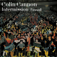 Colin Cannon: Intermission (Farewell)