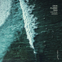 Zack Clarke Trio: Vertical Shores