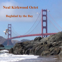 The Neal Kirkwood Octet - Baghdad by the bay by Neal Kirkwood