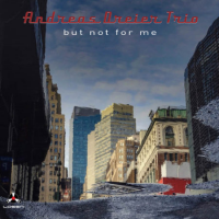 Andreas Dreier Trio: But Not for Me