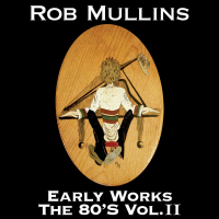 Album Early Works The 80's Volume II by Rob Mullins
