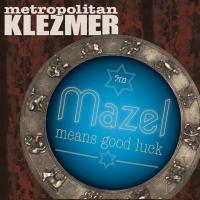 Album Mazel Means Good Luck by Metropolitan Klezmer